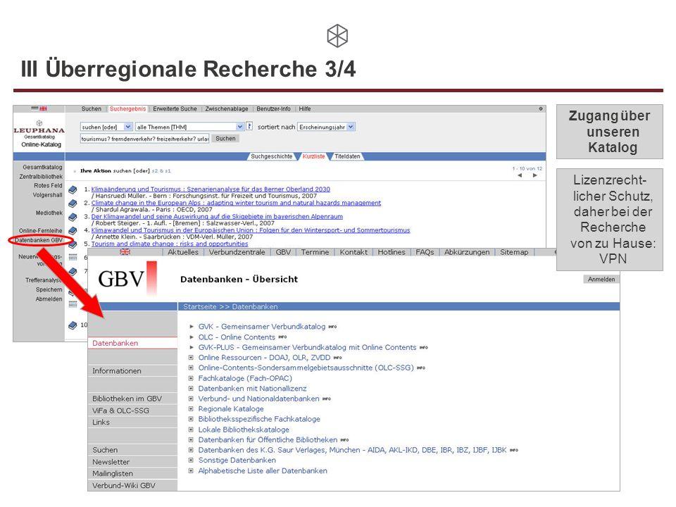 III Überregionale Recherche 3/4 Zugang über unseren Katalog Lizenzrecht- licher Schutz, daher bei der Recherche von zu Hause: VPN