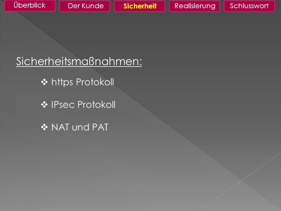 Überblick Der KundeRealisierungSchlusswort Sicherheitsmaßnahmen: https Protokoll IPsec Protokoll NAT und PAT Möglichkeiten Sicherheit
