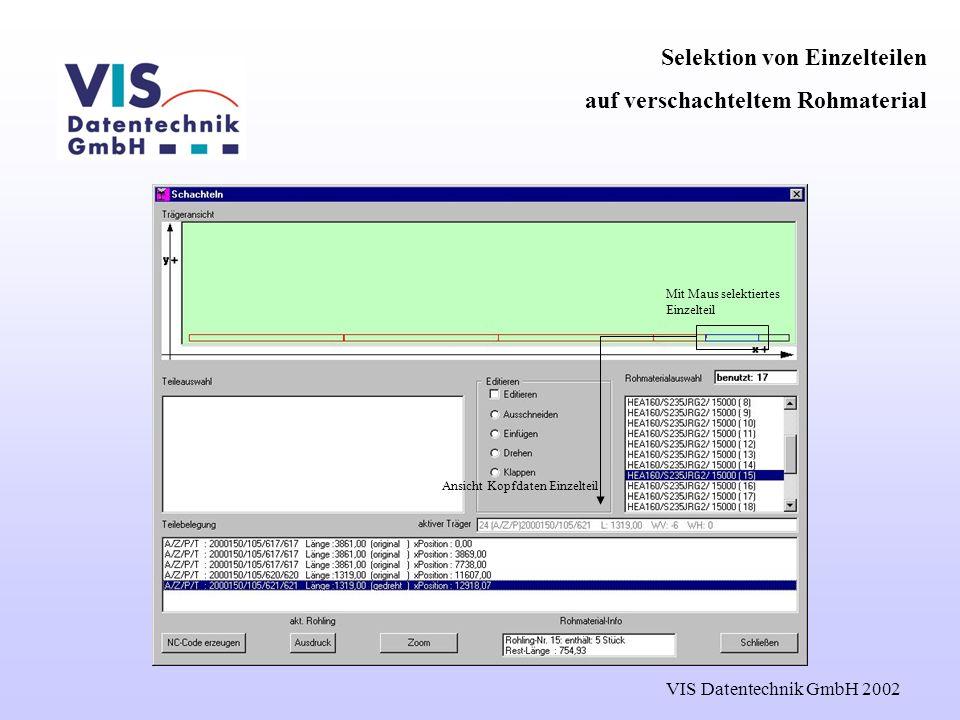 VIS Datentechnik GmbH 2002 Selektion von Einzelteilen auf verschachteltem Rohmaterial Mit Maus selektiertes Einzelteil Ansicht Kopfdaten Einzelteil