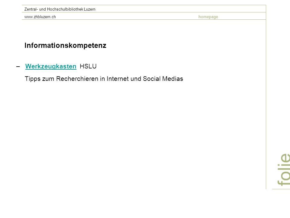 Informationskompetenz –Werkzeugkasten HSLUWerkzeugkasten Tipps zum Recherchieren in Internet und Social Medias folie Zentral- und Hochschulbibliothek Luzern www.zhbluzern.chhomepage