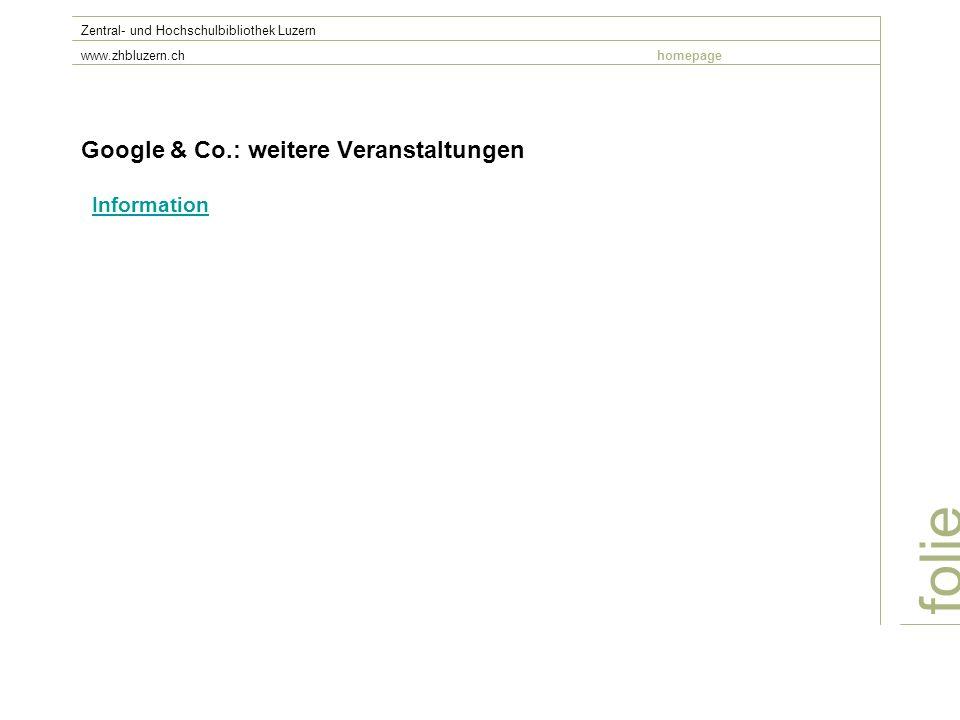 Google & Co.: weitere Veranstaltungen Information folie Zentral- und Hochschulbibliothek Luzern www.zhbluzern.chhomepage