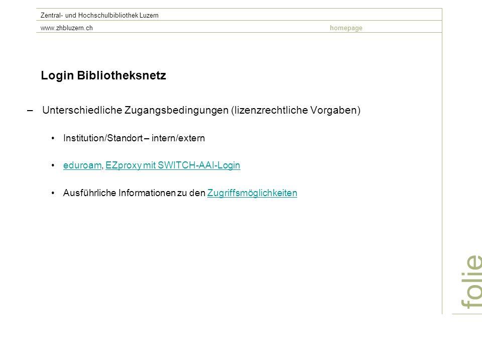 Login Bibliotheksnetz –Unterschiedliche Zugangsbedingungen (lizenzrechtliche Vorgaben) Institution/Standort – intern/extern eduroam, EZproxy mit SWITC