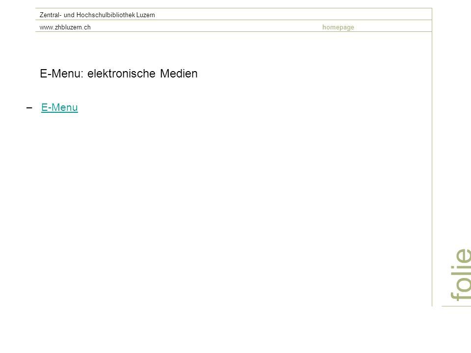 E-Menu: elektronische Medien –E-MenuE-Menu folie Zentral- und Hochschulbibliothek Luzern www.zhbluzern.chhomepage