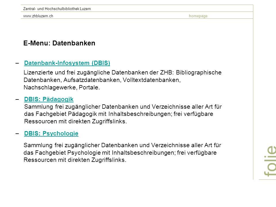 E-Menu: Datenbanken –Datenbank-Infosystem (DBIS)Datenbank-Infosystem (DBIS) Lizenzierte und frei zugängliche Datenbanken der ZHB: Bibliographische Dat
