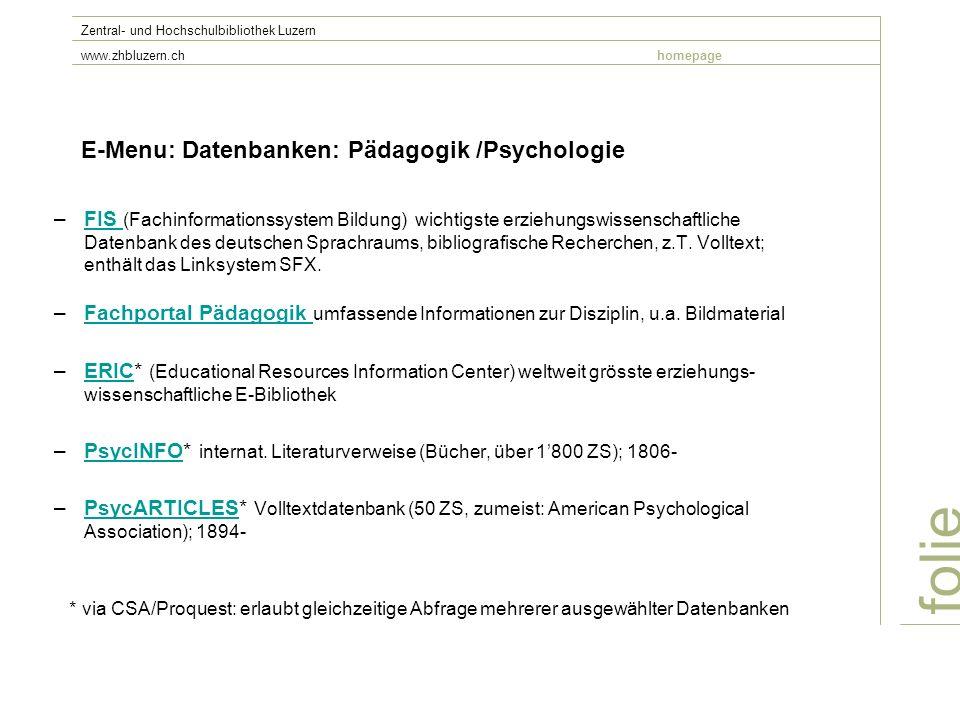 E-Menu: Datenbanken: Pädagogik /Psychologie –FIS (Fachinformationssystem Bildung) wichtigste erziehungswissenschaftliche Datenbank des deutschen Sprachraums, bibliografische Recherchen, z.T.