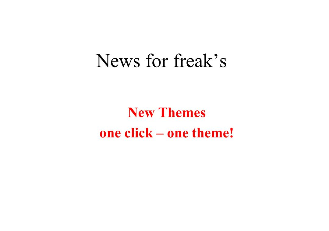 News for freaks New Themes one click – one theme!