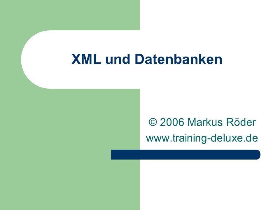 XML und Datenbanken © 2006 Markus Röder www.training-deluxe.de