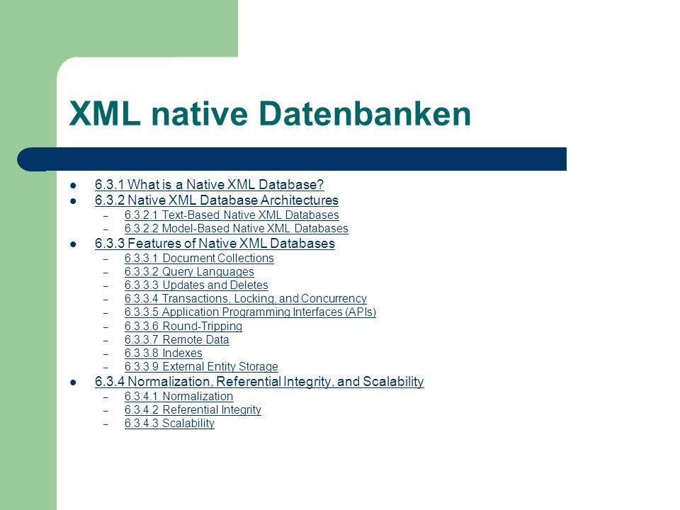 XML native Datenbanken 6.3.1 What is a Native XML Database? 6.3.2 Native XML Database Architectures – 6.3.2.1 Text-Based Native XML Databases 6.3.2.1