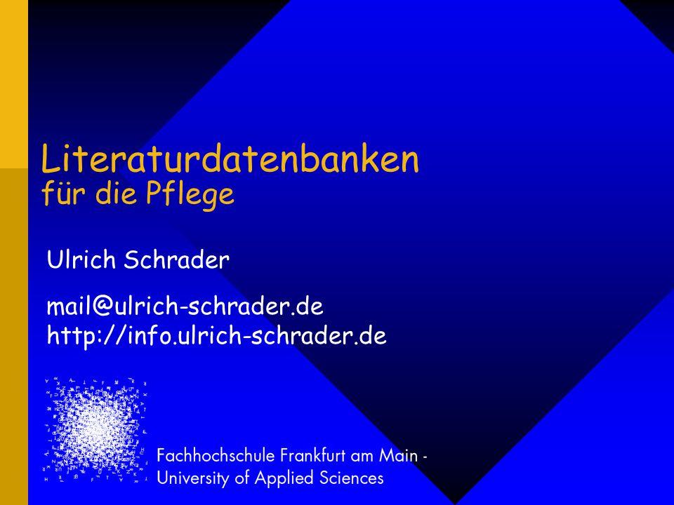 Literaturdatenbanken für die Pflege Ulrich Schrader mail@ulrich-schrader.de http://info.ulrich-schrader.de