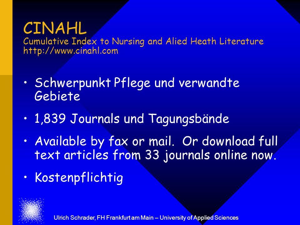 CINAHL Cumulative Index to Nursing and Alied Heath Literature http://www.cinahl.com Schwerpunkt Pflege und verwandte Gebiete 1,839 Journals und Tagung