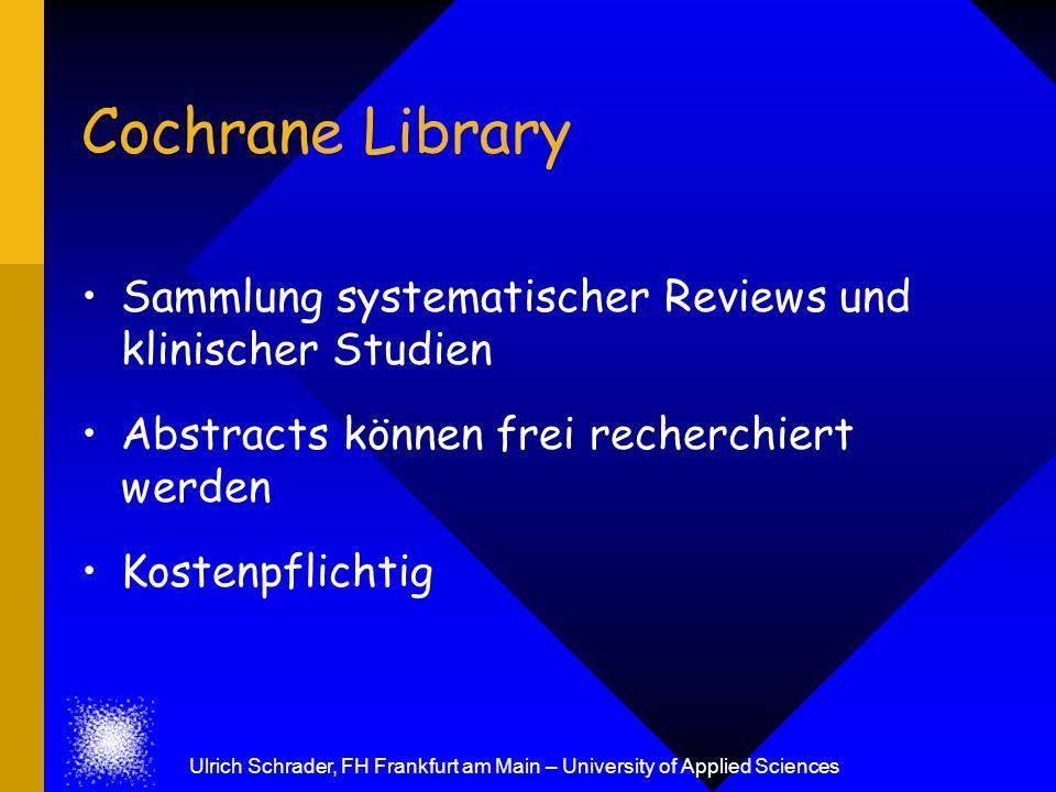 Cochrane Library Sammlung systematischer Reviews und klinischer Studien Abstracts können frei recherchiert werden Kostenpflichtig