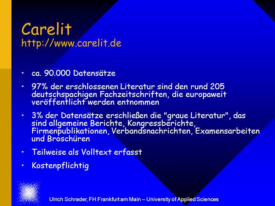 Carelit http://www.carelit.de ca. 90.000 Datensätze 97% der erschlossenen Literatur sind den rund 205 deutschspachigen Fachzeitschriften, die europawe