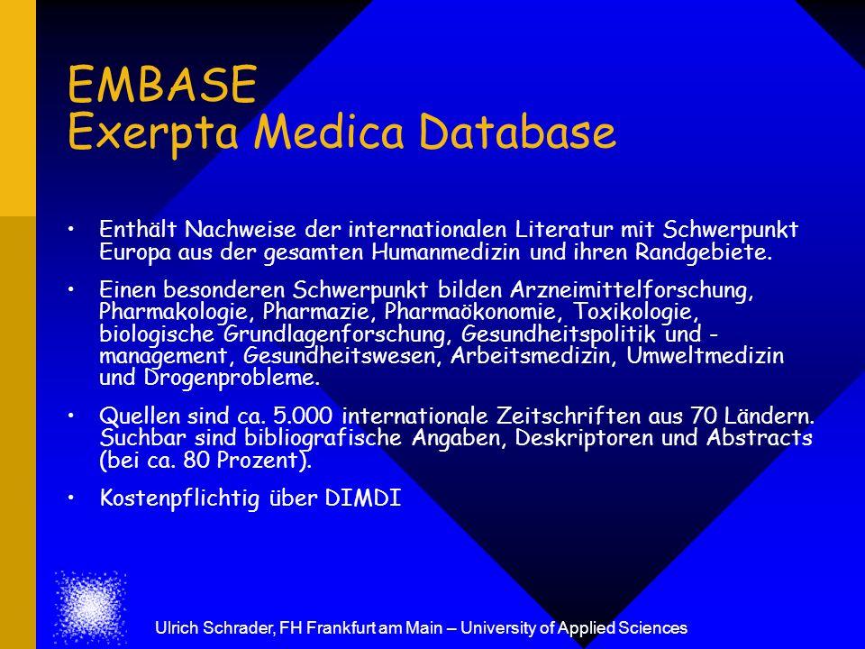 EMBASE Exerpta Medica Database Enthält Nachweise der internationalen Literatur mit Schwerpunkt Europa aus der gesamten Humanmedizin und ihren Randgebi