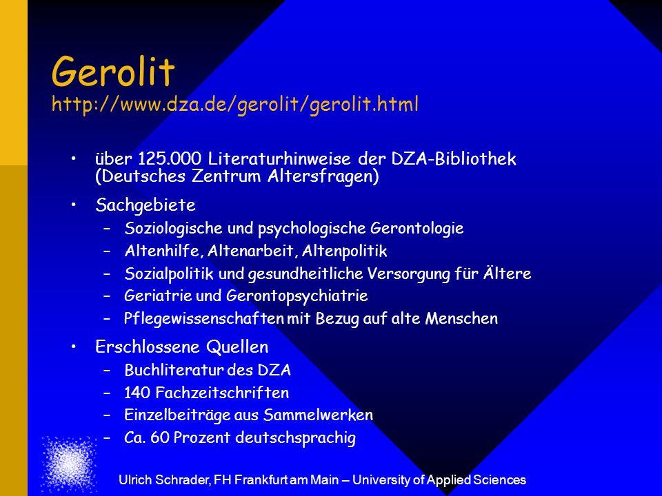 Gerolit http://www.dza.de/gerolit/gerolit.html über 125.000 Literaturhinweise der DZA-Bibliothek (Deutsches Zentrum Altersfragen) Sachgebiete –Soziolo