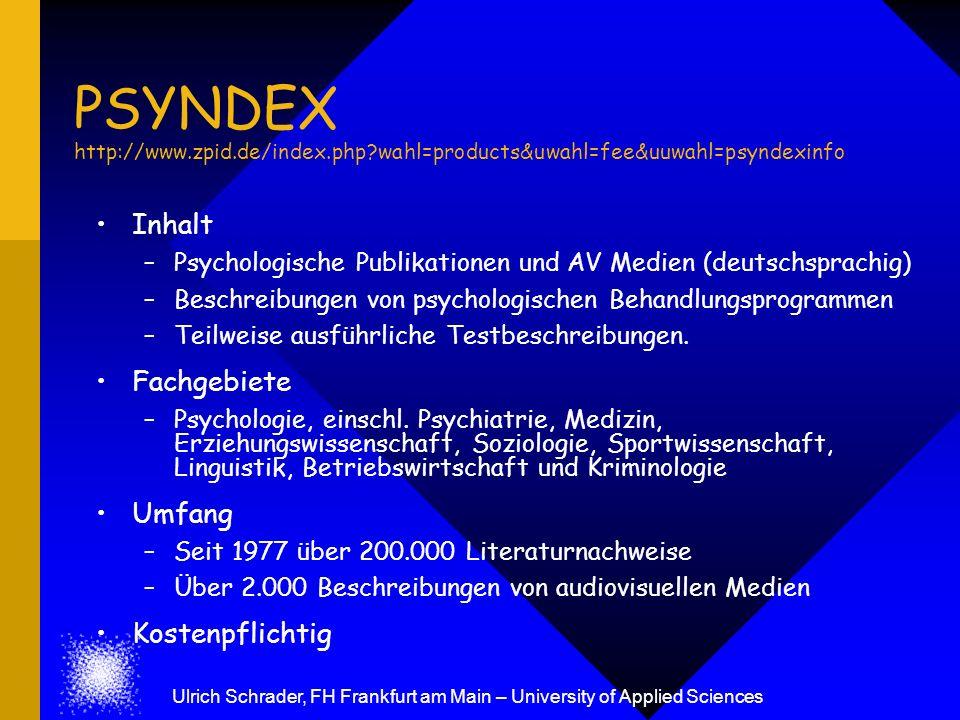Ulrich Schrader, FH Frankfurt am Main – University of Applied Sciences PSYNDEX http://www.zpid.de/index.php?wahl=products&uwahl=fee&uuwahl=psyndexinfo