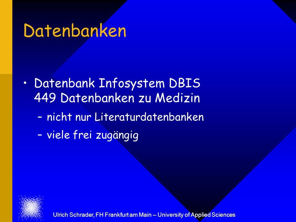 Ulrich Schrader, FH Frankfurt am Main – University of Applied Sciences Datenbanken Datenbank Infosystem DBIS 449 Datenbanken zu Medizin –nicht nur Lit