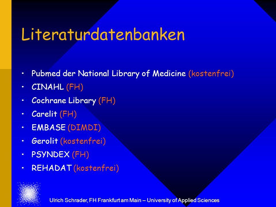 Literaturdatenbanken Pubmed der National Library of Medicine (kostenfrei) CINAHL (FH) Cochrane Library (FH) Carelit (FH) EMBASE (DIMDI) Gerolit (koste