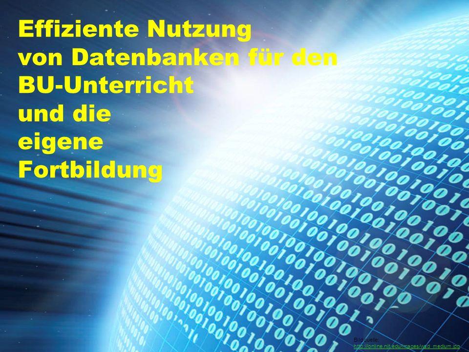 Effiziente Nutzung von Datenbanken für den BU-Unterricht und die eigene Fortbildung Bildquelle: http://online.njit.edu/images/wsd_medium.jpg http://online.njit.edu/images/wsd_medium.jpg