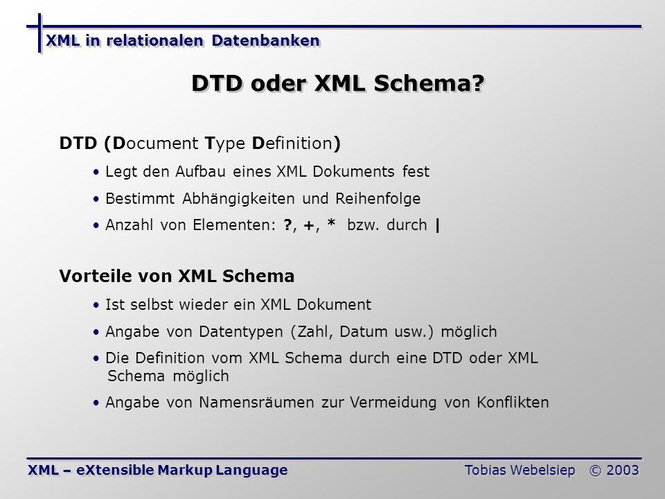 XML in relationalen Datenbanken Tobias Webelsiep © 2003 DTD oder XML Schema.