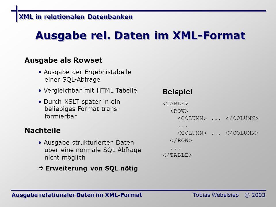 XML in relationalen Datenbanken Tobias Webelsiep © 2003 Ausgabe rel.