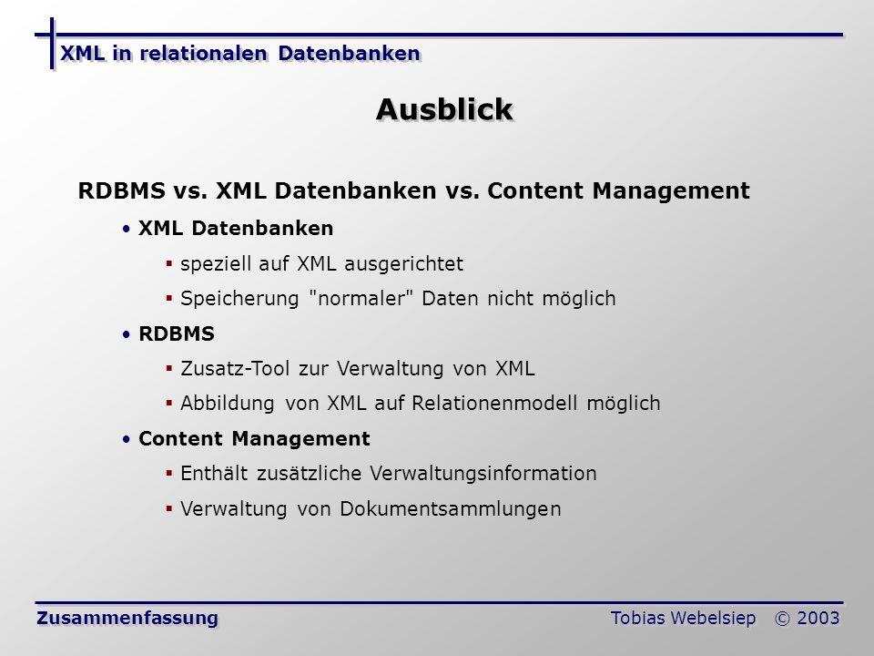 XML in relationalen Datenbanken Tobias Webelsiep © 2003 Ausblick Zusammenfassung RDBMS vs.