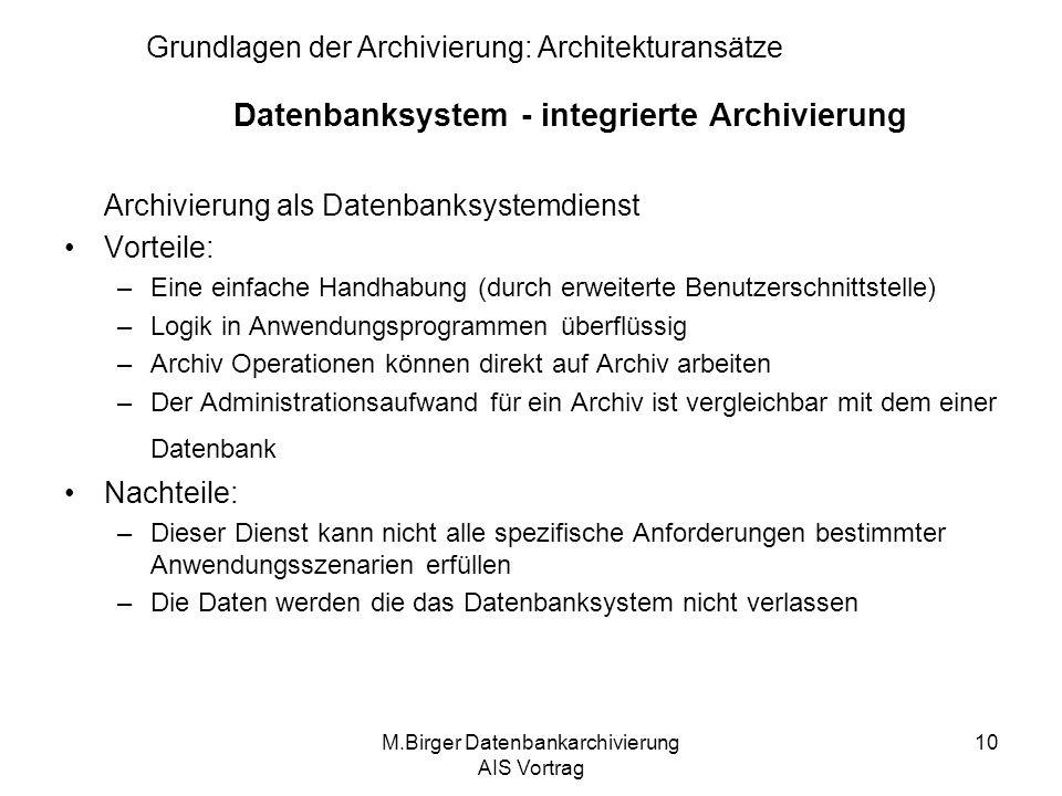 M.Birger Datenbankarchivierung AIS Vortrag 10 Datenbanksystem - integrierte Archivierung Archivierung als Datenbanksystemdienst Vorteile: –Eine einfac