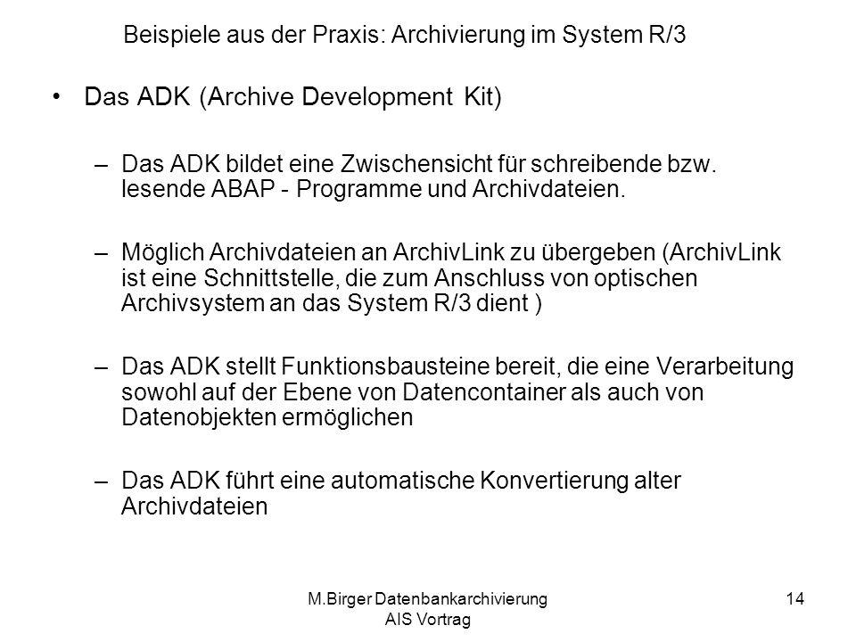 M.Birger Datenbankarchivierung AIS Vortrag 14 Das ADK (Archive Development Kit) –Das ADK bildet eine Zwischensicht für schreibende bzw. lesende ABAP -