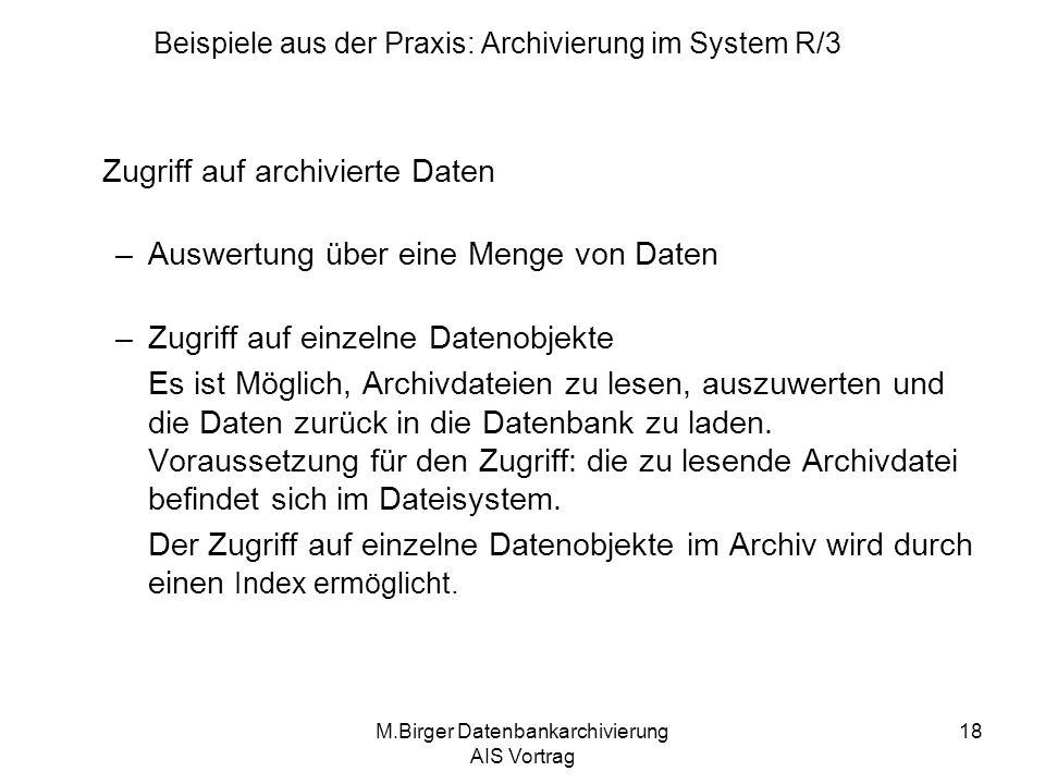 M.Birger Datenbankarchivierung AIS Vortrag 18 Zugriff auf archivierte Daten –Auswertung über eine Menge von Daten –Zugriff auf einzelne Datenobjekte E