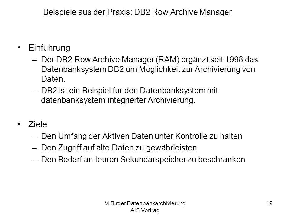 M.Birger Datenbankarchivierung AIS Vortrag 19 Einführung –Der DB2 Row Archive Manager (RAM) ergänzt seit 1998 das Datenbanksystem DB2 um Möglichkeit z
