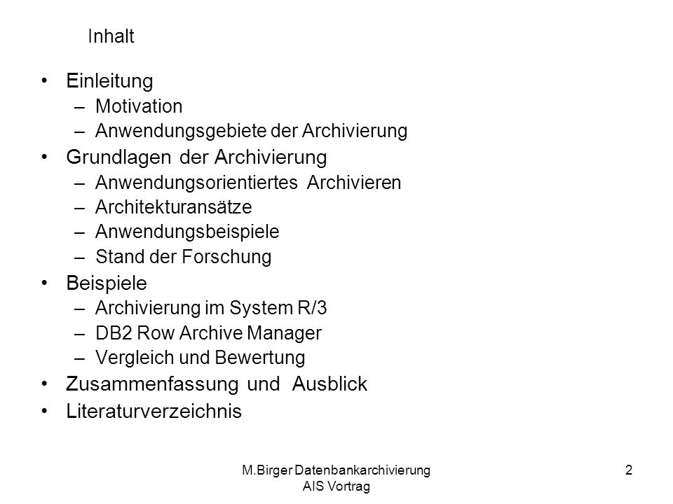 M.Birger Datenbankarchivierung AIS Vortrag 2 Inhalt Einleitung –Motivation –Anwendungsgebiete der Archivierung Grundlagen der Archivierung –Anwendungs