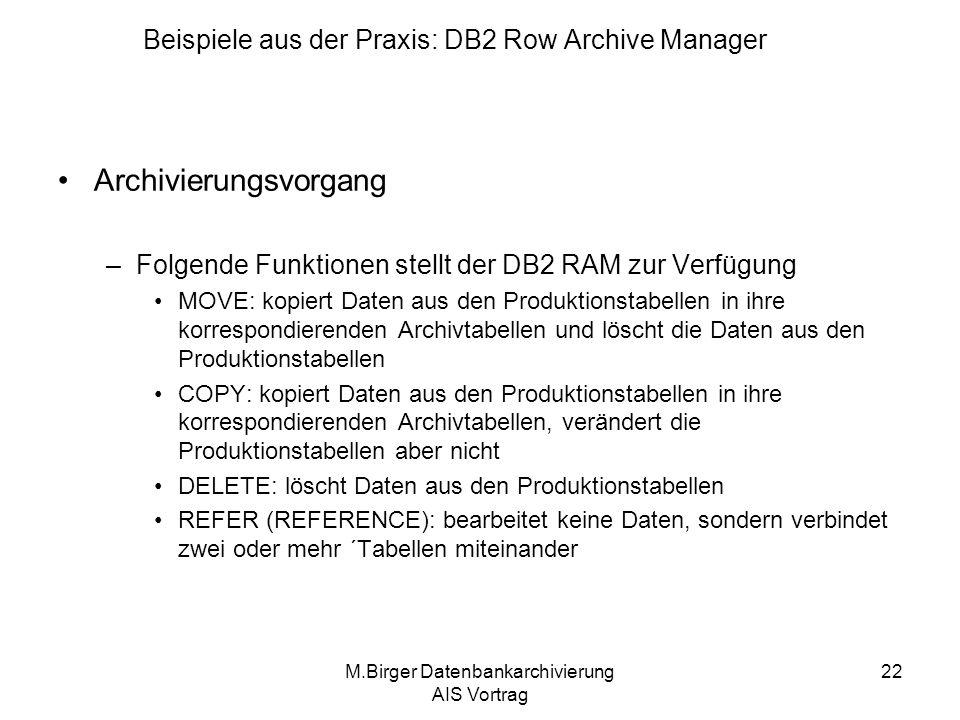 M.Birger Datenbankarchivierung AIS Vortrag 22 Archivierungsvorgang –Folgende Funktionen stellt der DB2 RAM zur Verfügung MOVE: kopiert Daten aus den P