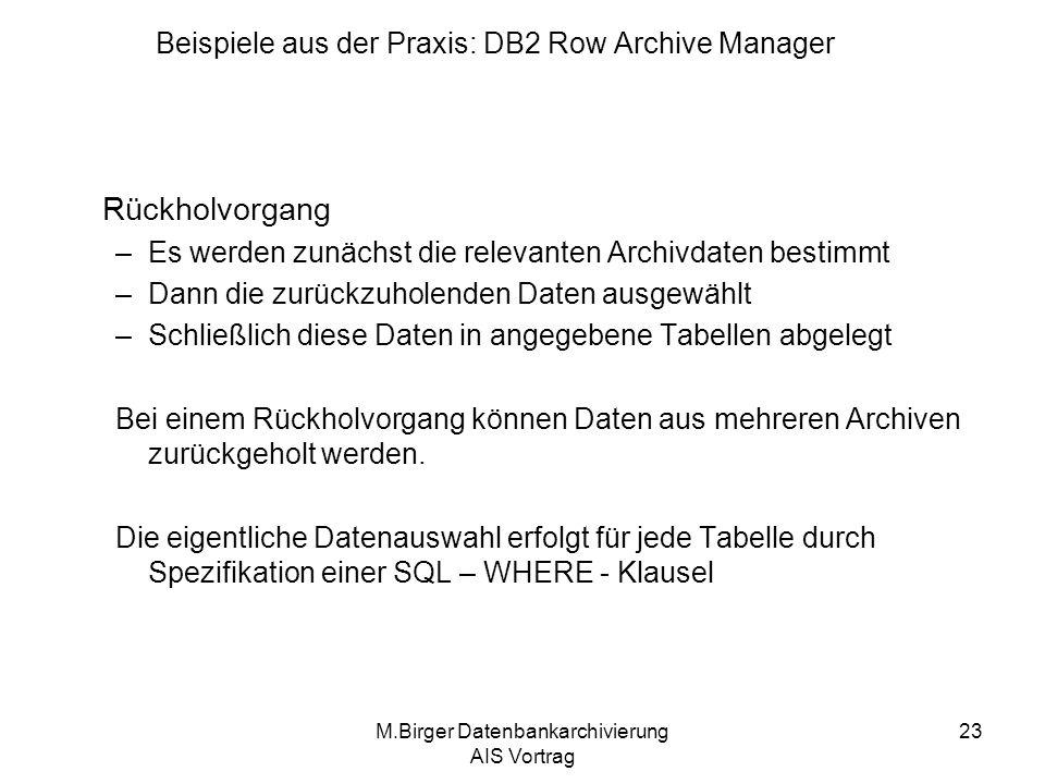 M.Birger Datenbankarchivierung AIS Vortrag 23 Rückholvorgang –Es werden zunächst die relevanten Archivdaten bestimmt –Dann die zurückzuholenden Daten