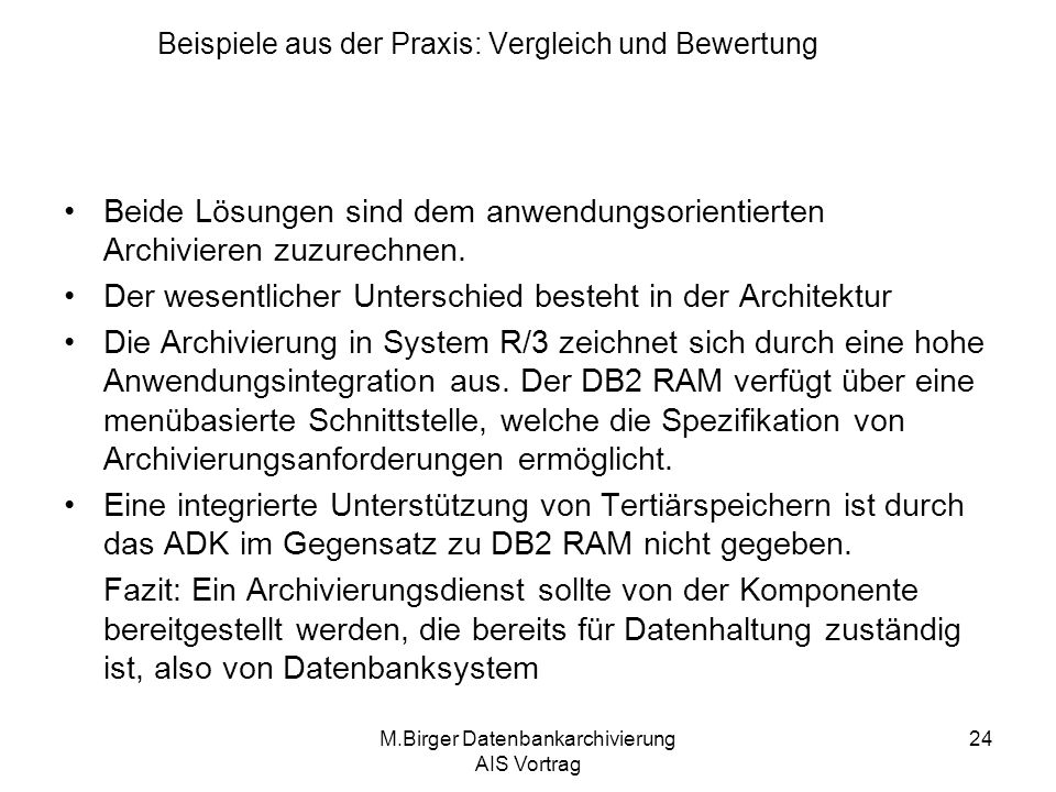 M.Birger Datenbankarchivierung AIS Vortrag 24 Beide Lösungen sind dem anwendungsorientierten Archivieren zuzurechnen. Der wesentlicher Unterschied bes
