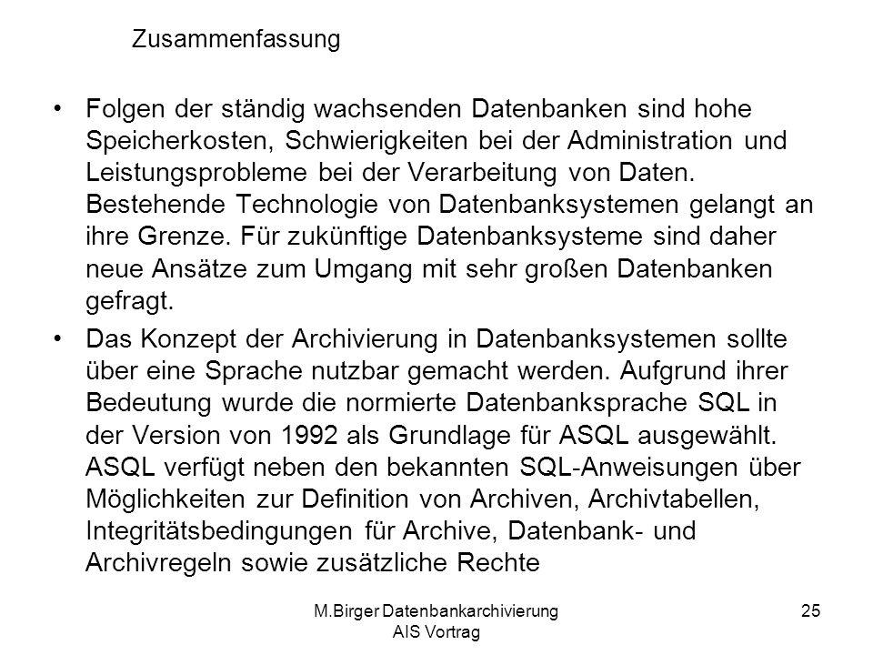 M.Birger Datenbankarchivierung AIS Vortrag 25 Zusammenfassung Folgen der ständig wachsenden Datenbanken sind hohe Speicherkosten, Schwierigkeiten bei