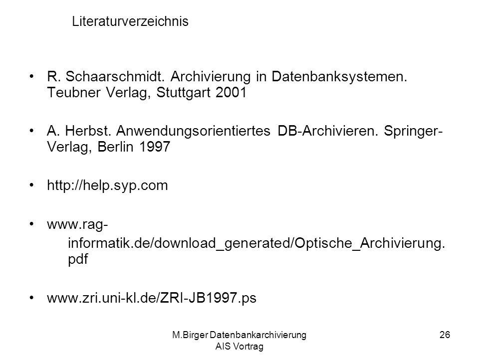 M.Birger Datenbankarchivierung AIS Vortrag 26 Literaturverzeichnis R. Schaarschmidt. Archivierung in Datenbanksystemen. Teubner Verlag, Stuttgart 2001