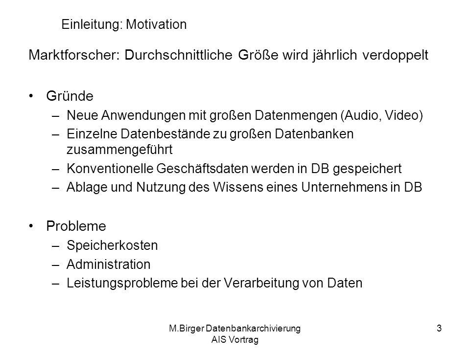 M.Birger Datenbankarchivierung AIS Vortrag 4 Einleitung: Motivation Eine der Lösungen : Archivierung in Datenbanksystemen Datenbank Archiv Nichtoperative Daten Operative Daten Archivdaten Einlagern Auslagern