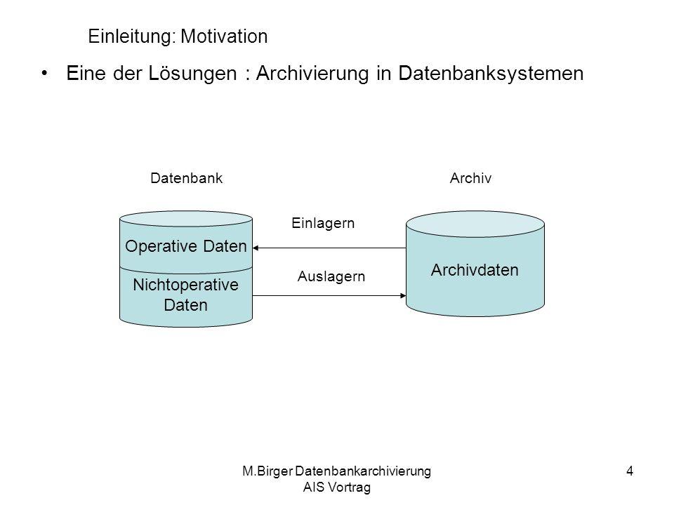 M.Birger Datenbankarchivierung AIS Vortrag 25 Zusammenfassung Folgen der ständig wachsenden Datenbanken sind hohe Speicherkosten, Schwierigkeiten bei der Administration und Leistungsprobleme bei der Verarbeitung von Daten.