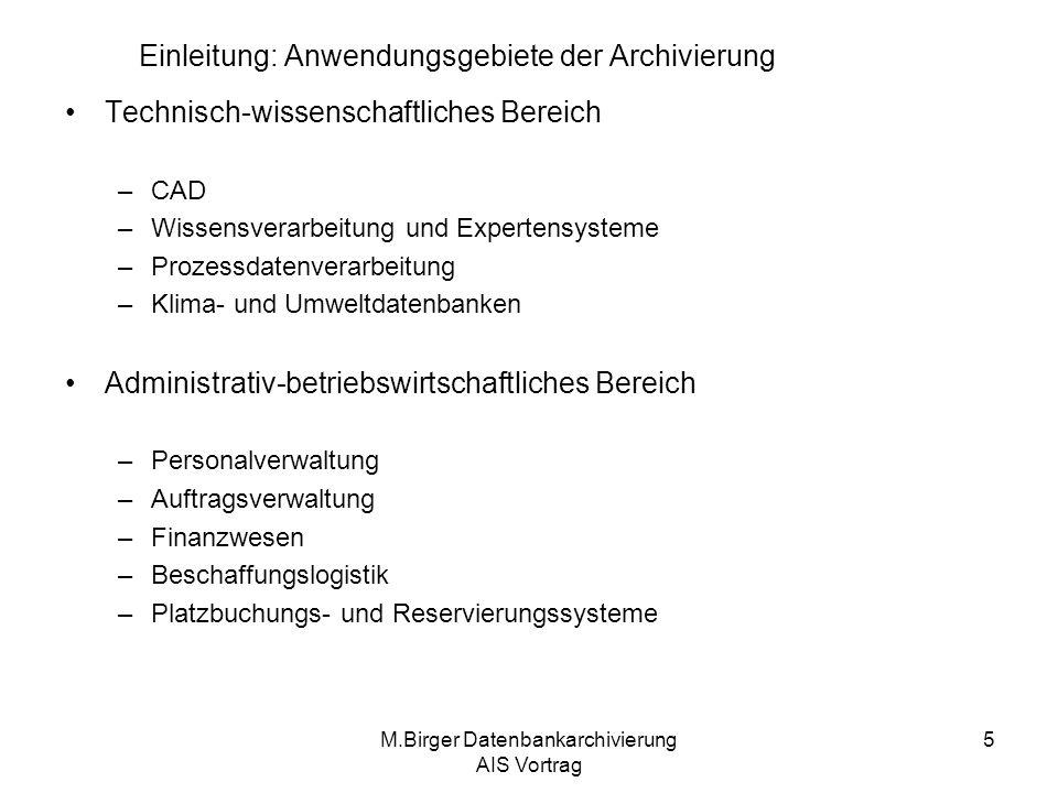 M.Birger Datenbankarchivierung AIS Vortrag 6 Grundlagen der Archivierung: Anwendungsorientiertes Archivieren Anwendungsorientiertes DB-Archivieren: ein von einem Datenbanksystem zur Verfügung gestellter Dienst, der zur Archivierung von gespeicherten Daten dient (A.