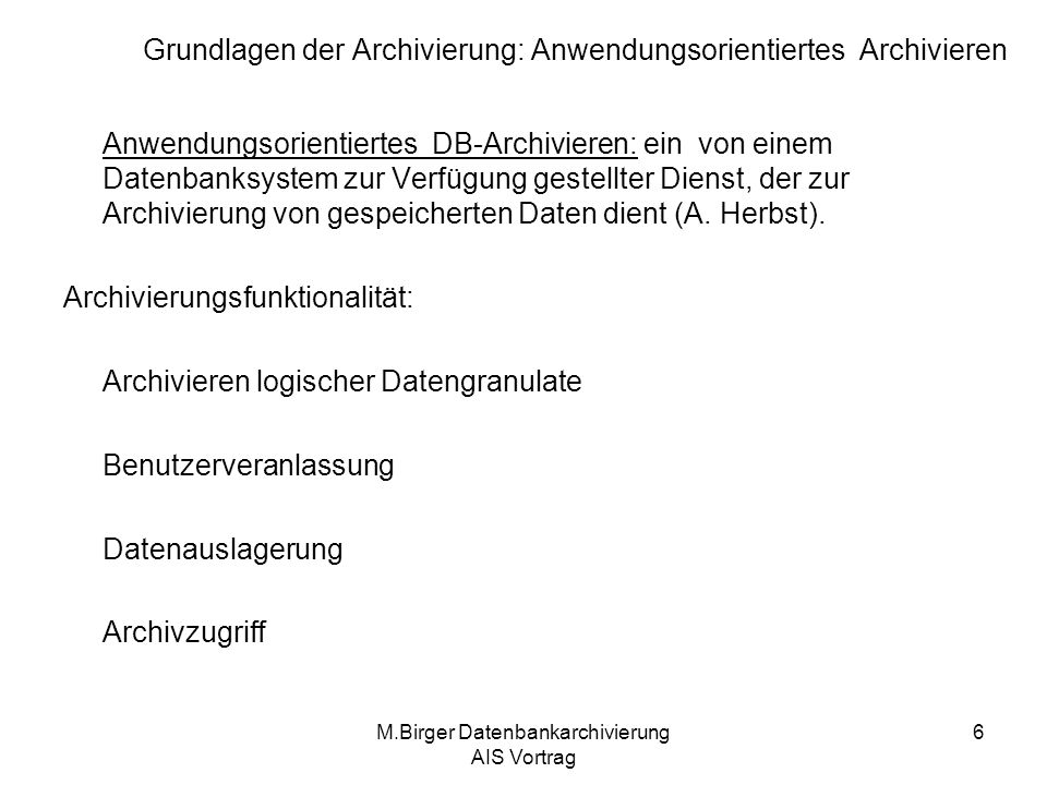 M.Birger Datenbankarchivierung AIS Vortrag 17 Archivierungsprogramme –Vorlaufprogramm –Schreibprogramm –Löschprogramm –Nachlaufprogramm –Rückladeprogramm Beispiele aus der Praxis: Archivierung im System R/3