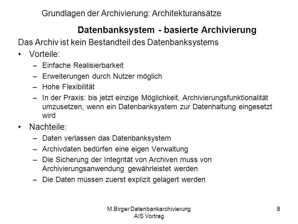 M.Birger Datenbankarchivierung AIS Vortrag 9 Grundlagen der Archivierung: Architekturansätze DBMS mit Archivierungsfunktionalität Datenbank Archiv Datenbanksystem Datenbanksystem - integrierte Archivierung