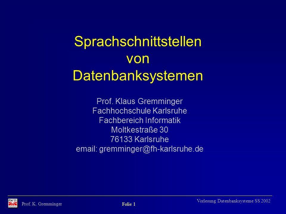 Prof. K. Gremminger Folie 1 Vorlesung Datenbanksysteme SS 2002 Sprachschnittstellen von Datenbanksystemen Prof. Klaus Gremminger Fachhochschule Karlsr