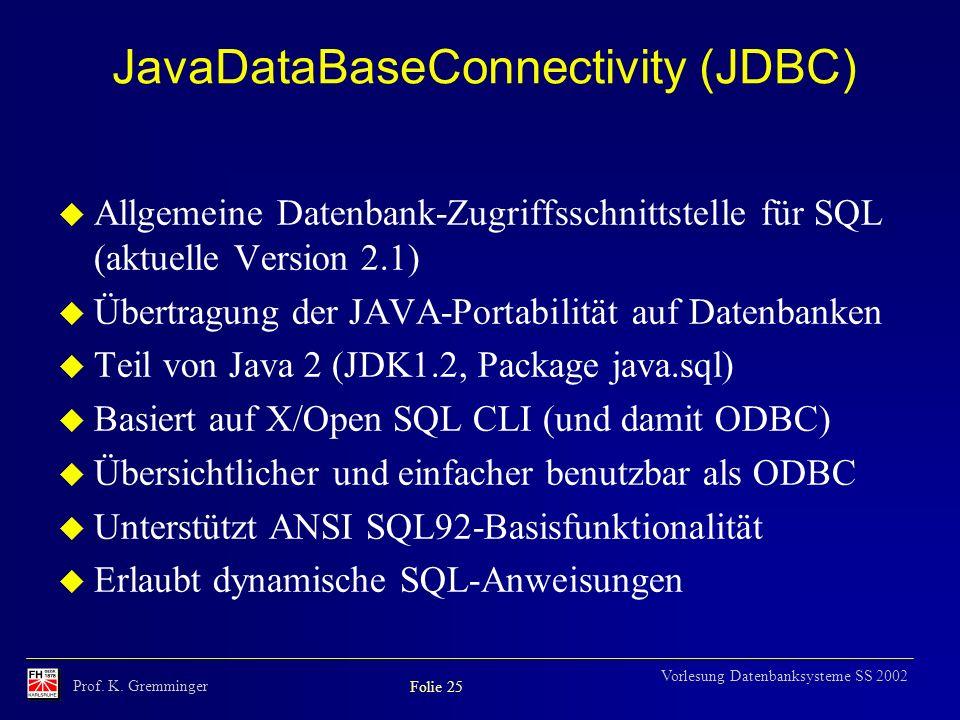 Prof. K. Gremminger Folie 25 Vorlesung Datenbanksysteme SS 2002 JavaDataBaseConnectivity (JDBC) u Allgemeine Datenbank-Zugriffsschnittstelle für SQL (