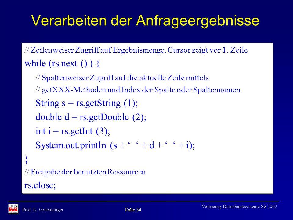 Prof. K. Gremminger Folie 34 Vorlesung Datenbanksysteme SS 2002 Verarbeiten der Anfrageergebnisse // Zeilenweiser Zugriff auf Ergebnismenge, Cursor ze
