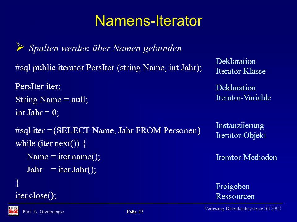 Prof. K. Gremminger Folie 47 Vorlesung Datenbanksysteme SS 2002 Namens-Iterator Spalten werden über Namen gebunden #sql public iterator PersIter (stri