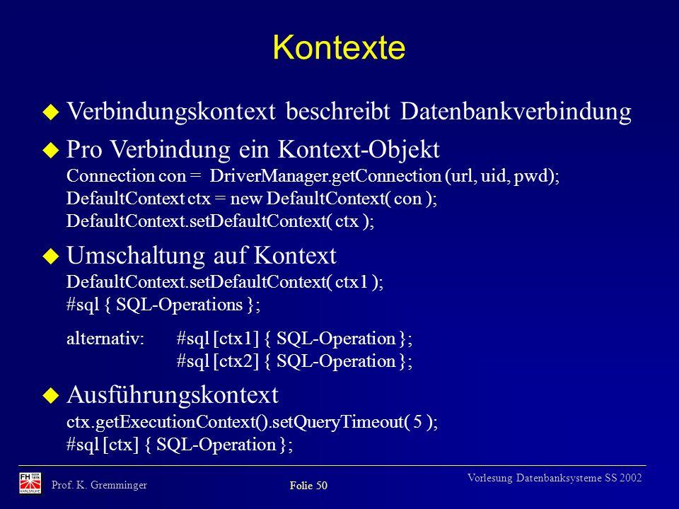 Prof. K. Gremminger Folie 50 Vorlesung Datenbanksysteme SS 2002 Kontexte u Verbindungskontext beschreibt Datenbankverbindung u Pro Verbindung ein Kont