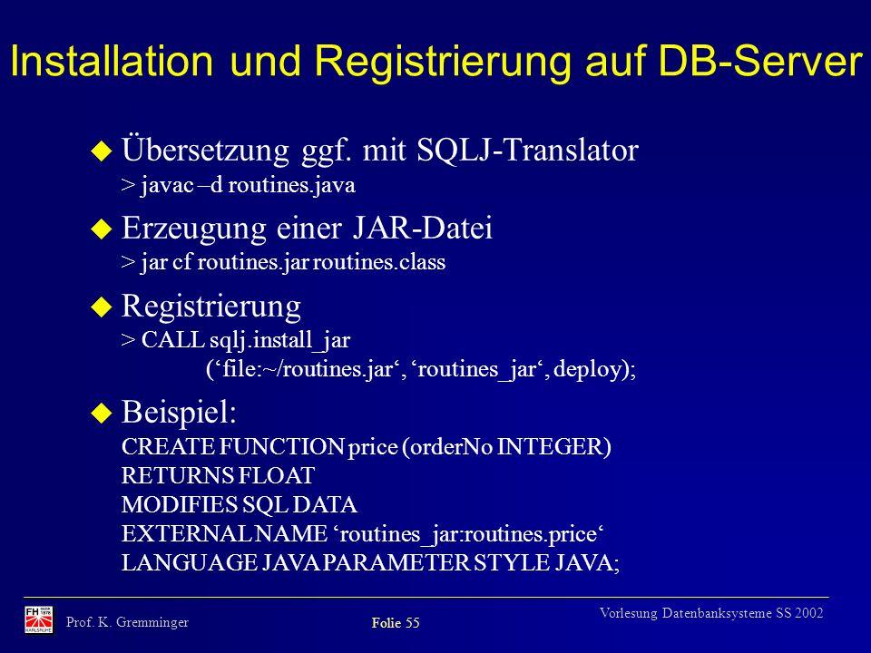 Prof. K. Gremminger Folie 55 Vorlesung Datenbanksysteme SS 2002 Installation und Registrierung auf DB-Server u Übersetzung ggf. mit SQLJ-Translator >
