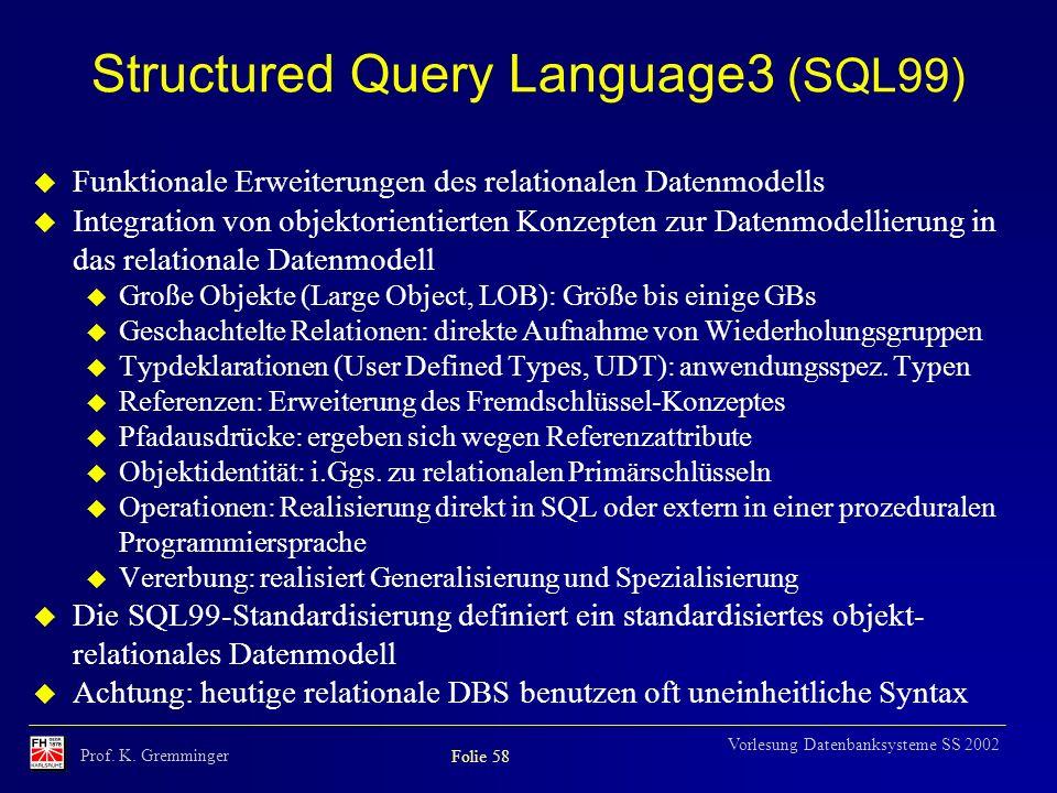 Prof. K. Gremminger Folie 58 Vorlesung Datenbanksysteme SS 2002 u Funktionale Erweiterungen des relationalen Datenmodells u Integration von objektorie