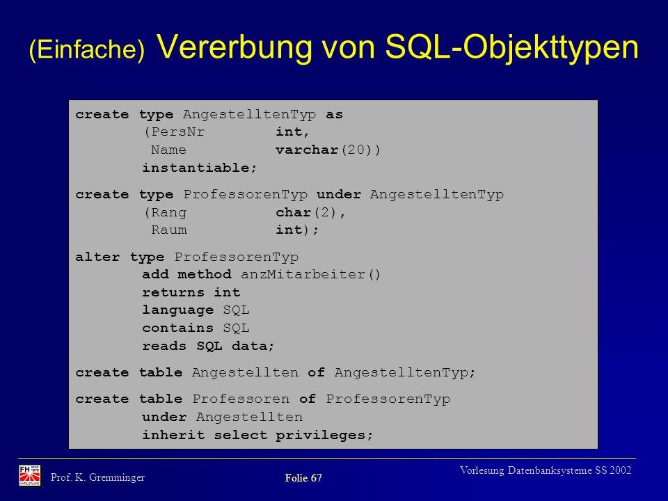 Prof. K. Gremminger Folie 67 Vorlesung Datenbanksysteme SS 2002 (Einfache) Vererbung von SQL-Objekttypen create type AngestelltenTyp as (PersNrint, Na