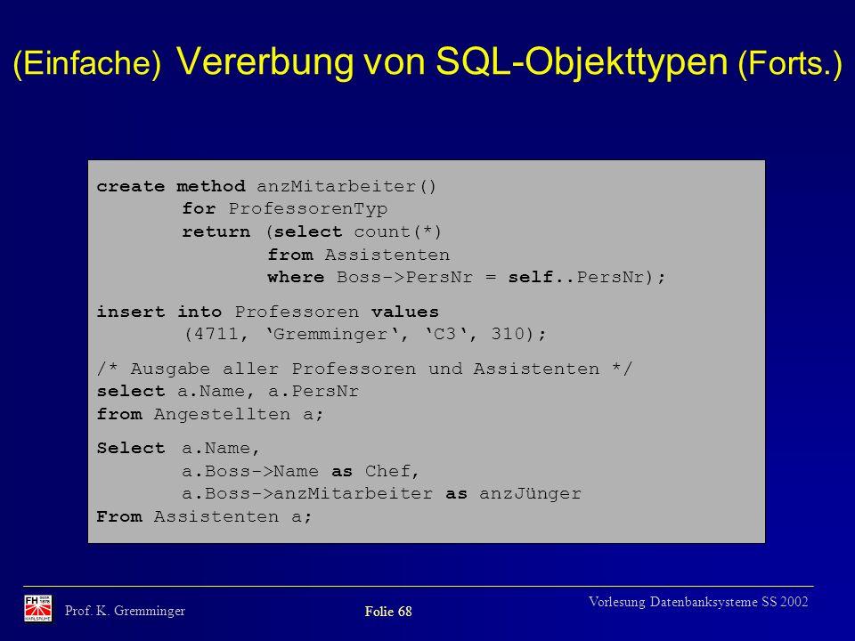Prof. K. Gremminger Folie 68 Vorlesung Datenbanksysteme SS 2002 (Einfache) Vererbung von SQL-Objekttypen (Forts.) create method anzMitarbeiter() for P