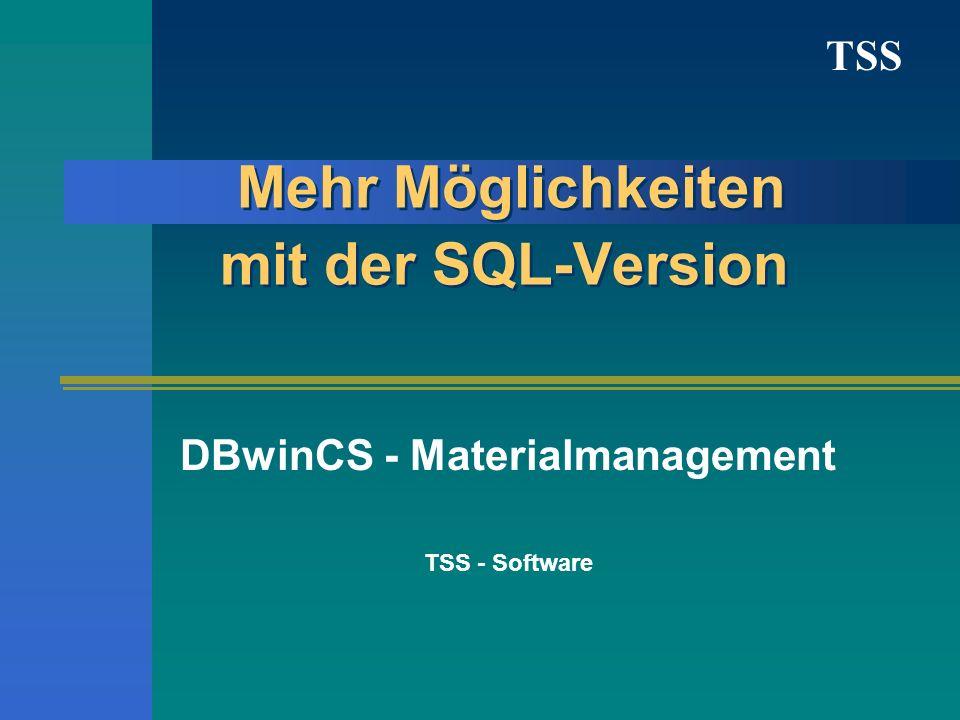 TSS Mehr Möglichkeiten mit der SQL-Version DBwinCS - Materialmanagement TSS - Software